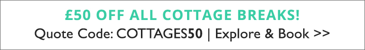 SPLASH - £50 off ALL cottage breaks! Quote: COTTAGES50