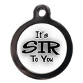 It's Sir To You Pet ID Tag
