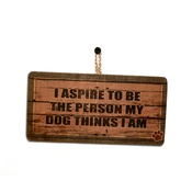 Signoodles - I Aspire to Be the Person My Dog Thinks I Am'