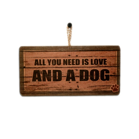 All You Need is Love...and a Dog' Dog Owner Sign