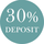 30% deposit