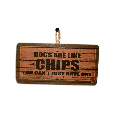 Dogs Are Like Chips...Pet Sign