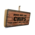 Dogs Are Like Chips...Pet Sign 2