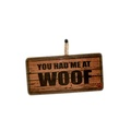 You Had Me at Woof Pet Sign